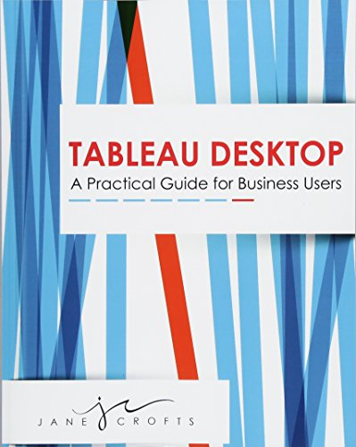 9781518675157: Tableau Desktop: A Practical Guide for Business Users
