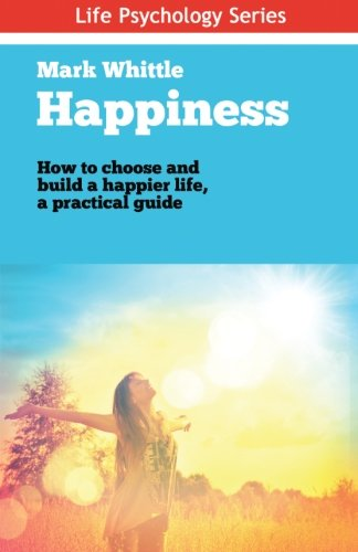 9781518676215: Happiness: How to choose and build a happier life (Life Psychology Series) (Volume 5)