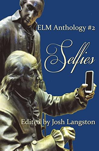 Selfies: ELM Anthology #2 (ELM Anthologies) (Volume: Langston, Josh; Robinson,