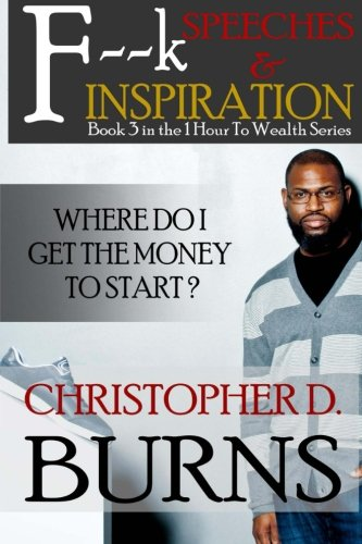 9781518679209: F--k Speeches & Inspiration: Where Do I Get The Money To Start?: Book 3 in the 1 Hour to Wealth Series (Volume 3)