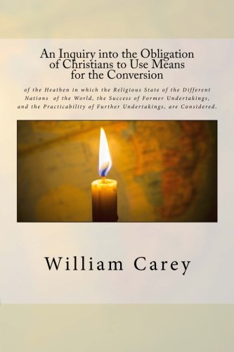 9781518679964: An Inquiry into the Obligation of Christians to Use Means for the Conversion: of the Heathen in which the Religious State of the Different Nations of ... of Further Undertakings, are Considered.