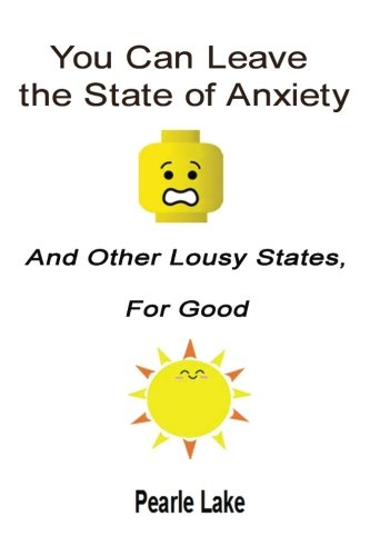 9781518681349: You Can Leave The State Of Anxiety And Other Lousy States For Good