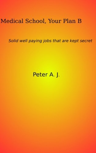 9781518681967: Medical School, Your Plan B: Solid well paying jobs that are kept secret.