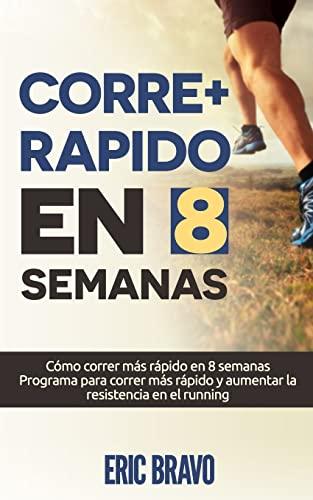 9781518682209: Cómo correr más rápido en 8 semanas - Programa para correr más rápido y aumentar la resistencia en el running: Incluye programas de entrenamiento para media maratón y maratón