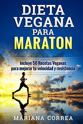 9781518684111: DIETA VEGANA Para MARATON: Incluye 50 Recetas Veganas para mejorar tu velocidad y resistencia (Spanish Edition)