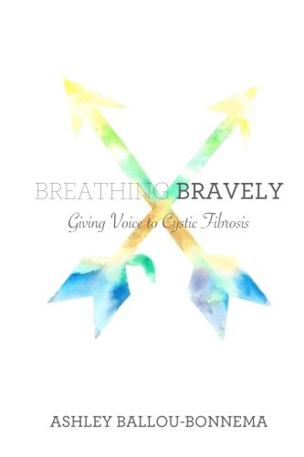 9781518685071: Breathing Bravely: Giving Voice to Cystic Fibrosis