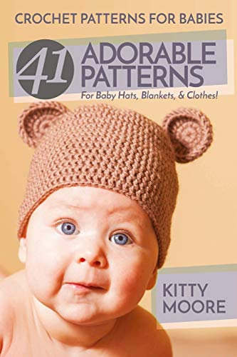 9781518685620: Crochet Patterns For Babies (2nd Edition): 41 Adorable Patterns For Baby Hats, Blankets, & Clothes!