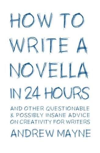 9781518685637: How to Write a Novella in 24 Hours: And other questionable & possibly insane advice on creativity for writers