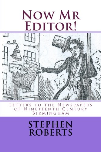 9781518685897: Now Mr Editor!: Letters to the Newspapers of Nineteenth Century Birmingham