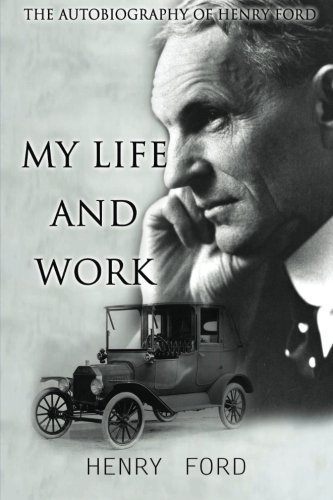 MY Life And Work: The Autobiography Of Henry Ford: Henry Ford