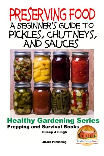 9781518687174: Preserving Food - A Beginner's Guide to Pickles, Chutneys and Sauces