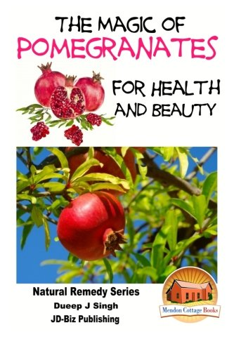 9781518687471: The Magic of Pomegranates For Health and Beauty