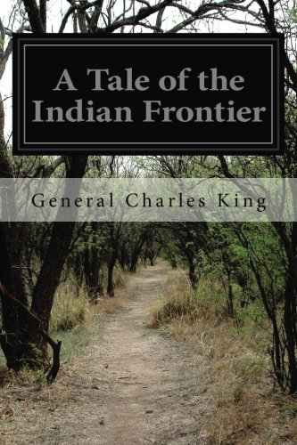 A Tale of the Indian Frontier: King, General Charles