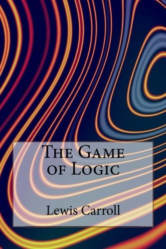 9781518689482: The Game of Logic