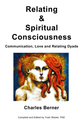 9781518696282: Relating & Spiritual Consciousness: Communication, Love and Relating Dyads