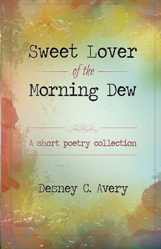 9781518697081: Sweet Lover of the Morning Dew: A Short Poetry Collection