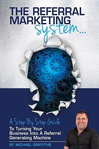 9781518697104: The Referral Marketing System: A Step-By-Step Guide To Turning Your Business Into A Referral Generating Machine