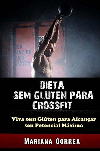 9781518697463: DIETA SEM GLUTEN Para CROSSFIT: Viva sem Gluten para Alcancar seu Potencial Maximo
