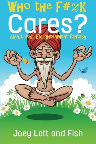 9781518697487: Who the F#%k Cares?: ...About Your Enlightenment Fantasy