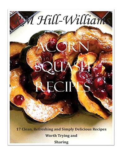Acorn Squash Cookbook: 17 Clean, Refreshing and: R M Hill-Williams