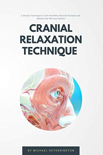 9781518698798: Cranial Relaxation Technique: A Simple Technique to Calm the Mind, Nourish the Eyes and Balance the Nervous System