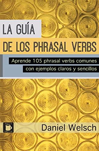 La Guia de Los Phrasal Verbs: Aprende: Welsch, Daniel