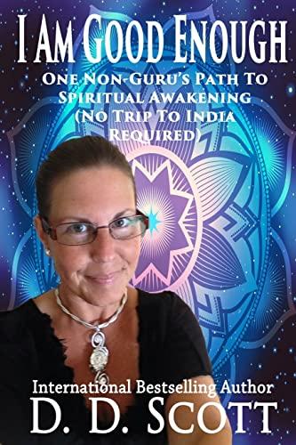9781518707360: I Am Good Enough: One Non-Guru's Path to Spiritual Awakening (No Trip to India Required) (Let Love Glow) (Volume 1)