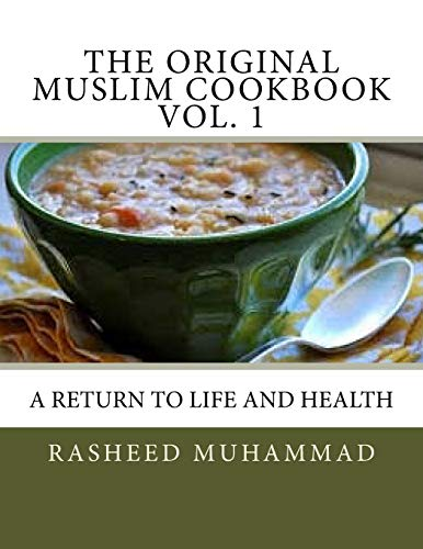 9781518710094: The Original Muslim Cookbook Vol. 1: A Return to Life and Health (The Muslim Cookbook) (Volume 1)