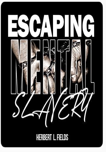 Escaping Mental Slavery: Fields, Herbert L.