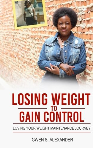 9781518711084: Losing Weight to Gain Control: Loving Your Weight Maintenance Journey