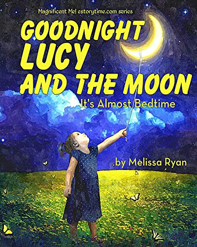 9781518711602: Goodnight Lucy and the Moon, It's Almost Bedtime: Personalized Children's Books, Personalized Gifts, and Bedtime Stories (A Magnificent Me! estorytime.com Series)