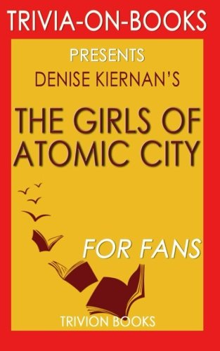 9781518715174: The Girls of Atomic City: By Denise Kiernan (Trivia-On-Books): The Untold Story of the Women Who Helped Win World War II