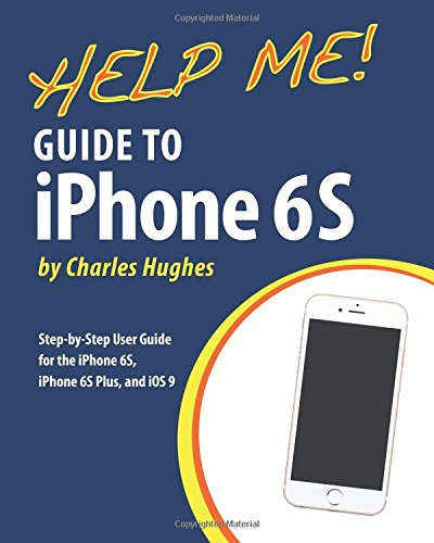 9781518718342: Help Me! Guide to iPhone 6S: Step-by-Step User Guide for the iPhone 6S, iPhone 6S Plus, and iOS 9