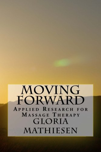 9781518718724: Moving Forward: Applied Research for Massage Therapy