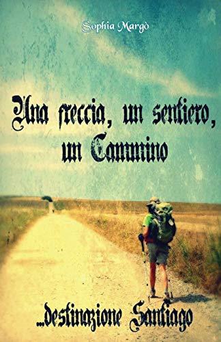 9781518719547: Una freccia, un sentiero, un Cammino: destinazione Santiago (Italian Edition)