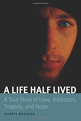 9781518720499: A Life Half Lived: A True Story of Love, Addiction, Tragedy, and Hope