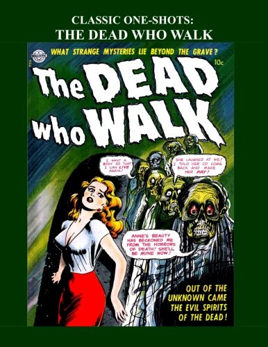 9781518721861: Classic One-Shots: The Dead Who Walk: The Zombies are Walking! Great One-Issue Golden Age Comics - All Stories - No Ads
