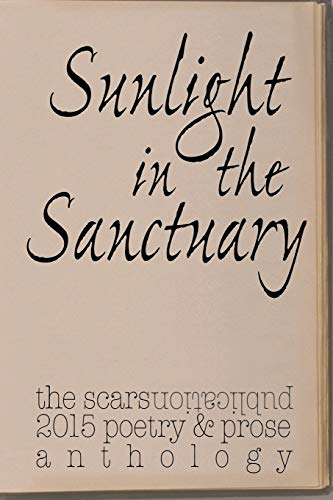 9781518723315: Sunlight in the Sanctuary: Scars Publications 2015 poetry, prose and art anthology