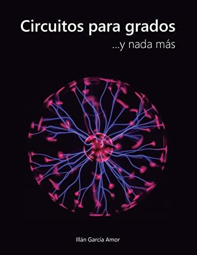 9781518724633: Circuitos para grados: ... y nada más (Spanish Edition)