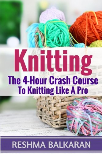 9781518725920: Knitting: The 4-Hour Crash Course To Knitting Like A Pro (Knitting, Crochet, Patterns, Sewing, Embroidery For Beginners)