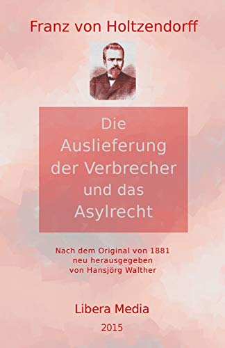 9781518726231: Die Auslieferung der Verbrecher und das Asylrecht: Kommentierte Ausgabe (Libera Media) (Volume 12) (German Edition)