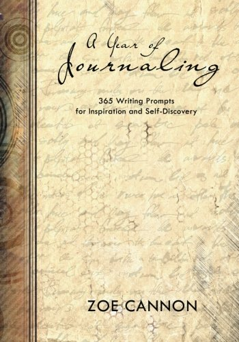 A Year of Journaling: 365 Writing Prompts for Inspiration and Self-Discovery: Cannon, Zoe