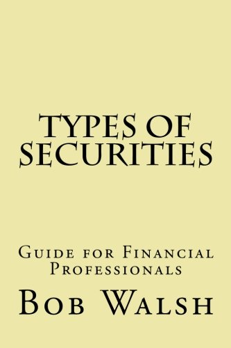Types of Securities: Guide for Financial Professionals: Bob Walsh