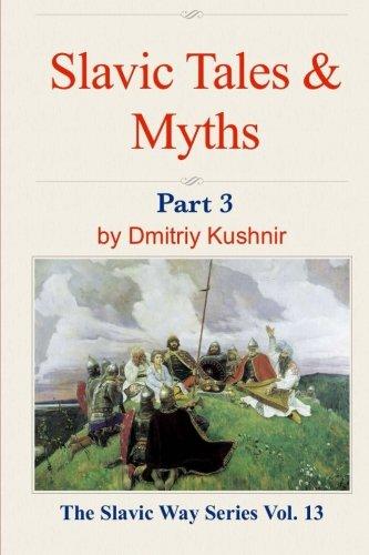 9781518730726: Slavic Tales & Myths: Part 3 (The Slavic Way) (Volume 13)