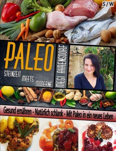 9781518731006: PALEO - Steinzeit meets Moderne | Ratgeber und Rezeptbuch | Schwarz-Weiß Auflage: Gesund ernähren - Natürlich schlank - Mit Paleo in ein neues Leben
