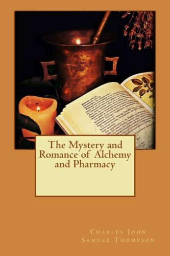 9781518731020: The Mystery and Romance of Alchemy and Pharmacy