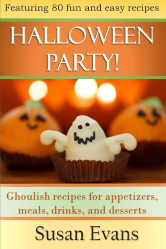 9781518731518: Halloween Party!: Ghoulish recipes for appetizers, meals, drinks, and desserts