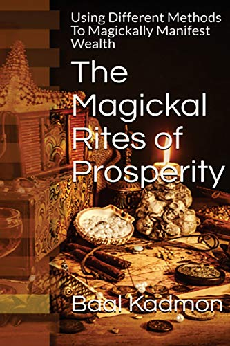 9781518731976: The Magickal Rites of Prosperity: Using Different Methods To Magickally Manifest Wealth