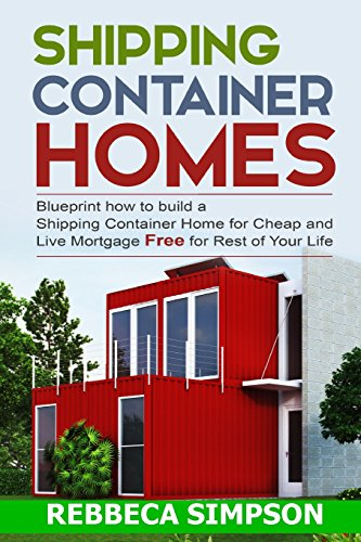 9781518732959: Shipping container homes: blueprint how to build a shipping container home for cheap and live mortgage free for rest of your life