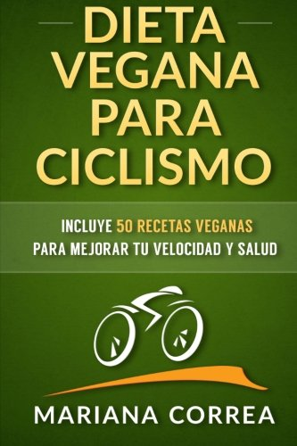 9781518733413: DIETA VEGANA para CICLISMO: Incluye 50 Recetas Veganas para mejorar tu velocidad y salud (Spanish Edition)